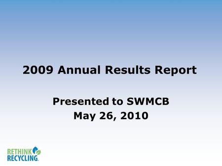 2009 Annual Results Report Presented to SWMCB May 26, 2010.