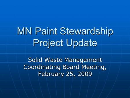 MN Paint Stewardship Project Update Solid Waste Management Coordinating Board Meeting, February 25, 2009.