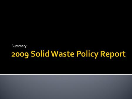 Summary. Integrated Solid Waste Management Stakeholder Process Summary and Observations Current Approach to Solid Waste Management Discussion Framework.