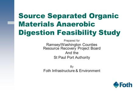Source Separated Organic Materials Anaerobic Digestion Feasibility Study Prepared for Ramsey/Washington Counties Resource Recovery Project Board And the.