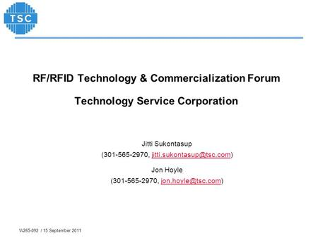 (301-565-2970, jitti.sukontasup@tsc.com) RF/RFID Technology & Commercialization Forum Technology Service Corporation Jitti Sukontasup (301-565-2970, jitti.sukontasup@tsc.com)