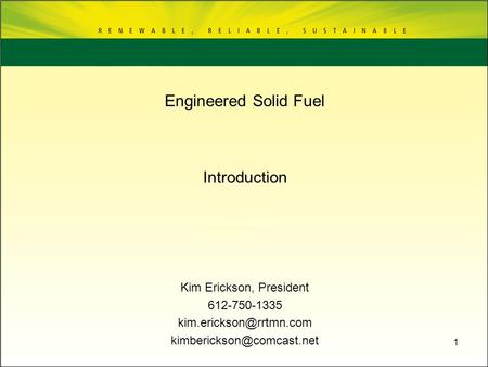 1 Introduction Kim Erickson, President 612-750-1335  Engineered Solid Fuel.