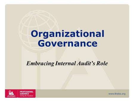 Www.theiia.org Organizational Governance Embracing Internal Audits Role.