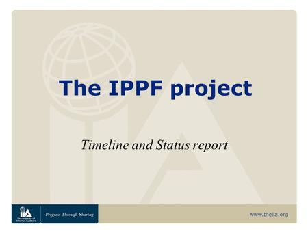 Www.theiia.org The IPPF project Timeline and Status report.