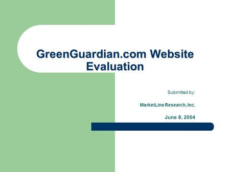 GreenGuardian.com Website Evaluation Submitted by: MarketLine Research, Inc. June 8, 2004.