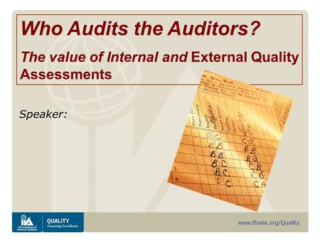 Www.theiia.org/Quality Speaker: Who Audits the Auditors? The value of Internal and External Quality Assessments.