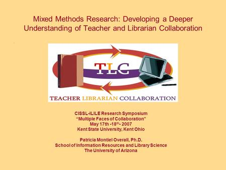 Mixed Methods Research: Developing a Deeper Understanding of Teacher and Librarian Collaboration. CISSL-ILILE Research Symposium Multiple Faces of Collaboration.