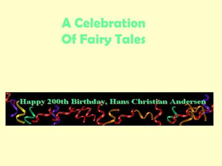 A Celebration Of Fairy Tales. In a land across the sea, a long time go.