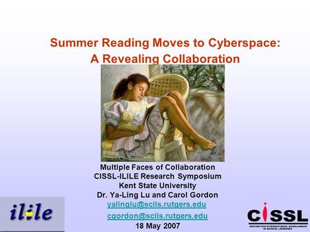Summer Reading Moves to Cyberspace: A Revealing Collaboration Multiple Faces of Collaboration CISSL-ILILE Research Symposium Kent State University Dr.