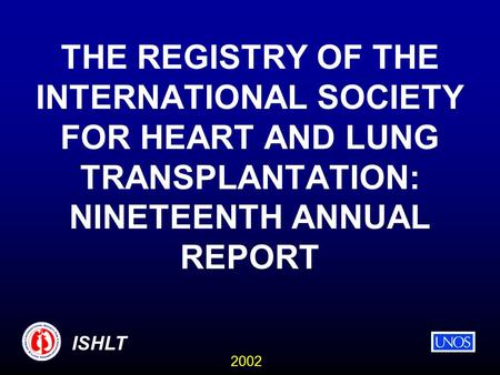 2002 ISHLT THE REGISTRY OF THE INTERNATIONAL SOCIETY FOR HEART AND LUNG TRANSPLANTATION: NINETEENTH ANNUAL REPORT.