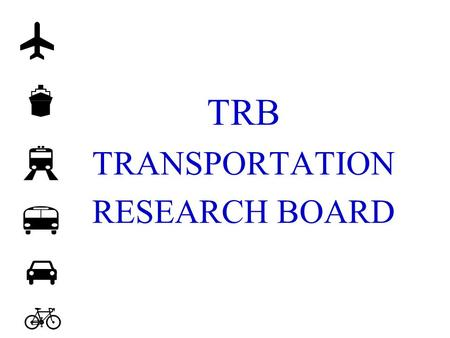 TRB TRANSPORTATION RESEARCH BOARD. ACADEMY COMPLEX NATIONAL ACADEMY OF SCIENCES NATIONAL ACADEMY OF ENGINEERING INSTITUTE OF MEDICINE NATIONAL RESEARCH.