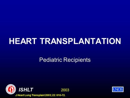 2003 ISHLT J Heart Lung Transplant 2003; 22: 610-72. HEART TRANSPLANTATION Pediatric Recipients.