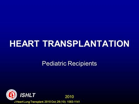 HEART TRANSPLANTATION Pediatric Recipients 2010 ISHLT J Heart Lung Transplant. 2010 Oct; 29 (10): 1083-1141.