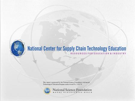 This center is sponsored by the National Science Foundations Advanced Technological Education Program under Award No. 1104176.