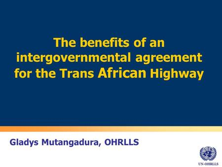 UN-OHRLLS Gladys Mutangadura, OHRLLS The benefits of an intergovernmental agreement for the Trans African Highway.