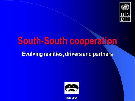 South-South cooperation Evolving realities, drivers and partners May 2004.
