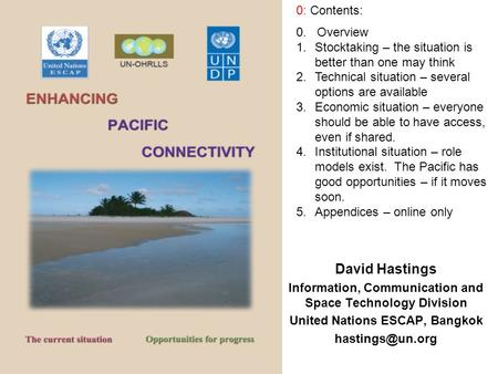 David Hastings Information, Communication and Space Technology Division United Nations ESCAP, Bangkok 0: Contents: 0. Overview 1.Stocktaking.