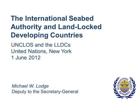 UNCLOS and the LLDCs United Nations, New York 1 June 2012