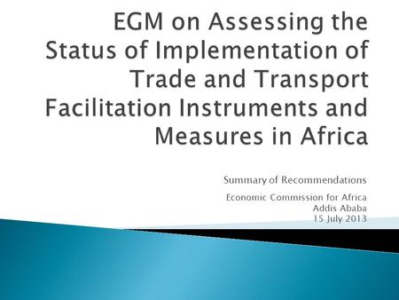 Summary of Recommendations Economic Commission for Africa Addis Ababa 15 July 2013.