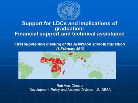Rob Vos, Director Development Policy and Analysis Division, UN-DESA Support for LDCs and implications of graduation: Financial support and technical assistance.