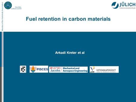 Member of the Helmholtz Association Fuel retention in carbon materials Arkadi Kreter et al.