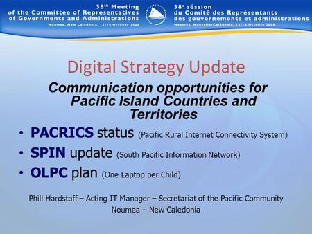 Communication opportunities for Pacific Island Countries and Territories Digital Strategy Update PACRICS status (Pacific Rural Internet Connectivity System)