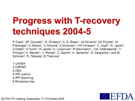 EU-PWI TF meeting, Caderache, 17-19 October 2005 Progress with T-recovery techniques 2004-5 P Coad 1, GF Counsell 1, G. Dinescu 6, H. G. Esser 4, JA Ferreira.