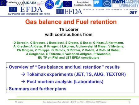 1 Th LoarerGas balance and fuel retention – EU TF on PWI – 29 October 2007 Madrid Th Loarer with contributions from D Borodin, C Brosset, J Bucalossi,