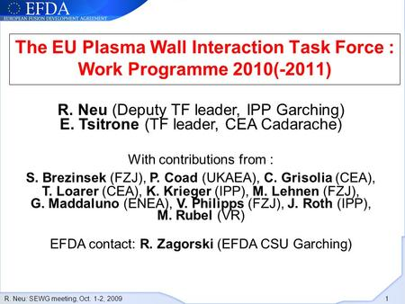R. Neu: SEWG meeting, Oct. 1-2, 2009 1 The EU Plasma Wall Interaction Task Force : Work Programme 2010(-2011) R. Neu (Deputy TF leader, IPP Garching) E.