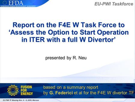 EU-PWI Taskforce EU PWI TF Meeting Nov. 4 – 6, 2009, Warsaw Report on the F4E W Task Force toAssess the Option to Start Operation in ITER with a full W.