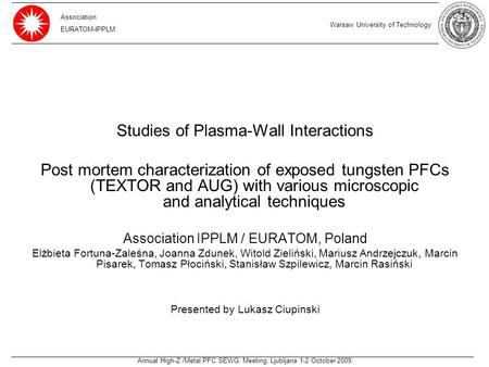 Annual High-Z /Metal PFC SEWG Meeting, Ljubljana 1-2 October 2009 Studies of Plasma-Wall Interactions Post mortem characterization of exposed tungsten.