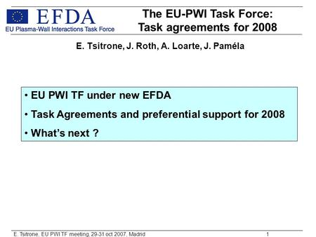 E. Tsitrone, EU PWI TF meeting, 29-31 oct 2007, Madrid1 E. Tsitrone, J. Roth, A. Loarte, J. Paméla The EU-PWI Task Force: Task agreements for 2008 EU PWI.