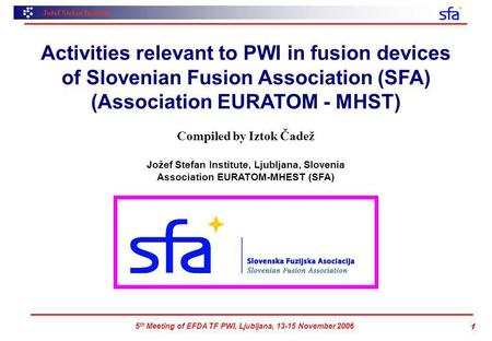 Jožef Stefan Institute 5 th Meeting of EFDA TF PWI, Ljubljana, 13-15 November 2006 1 Activities relevant to PWI in fusion devices of Slovenian Fusion Association.
