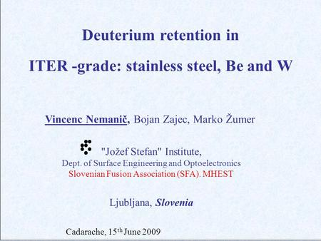 Jožef Stefan Institute, Dept. of Surface Engineering and Optoelectronics Slovenian Fusion Association (SFA). MHEST Deuterium retention in ITER -grade: