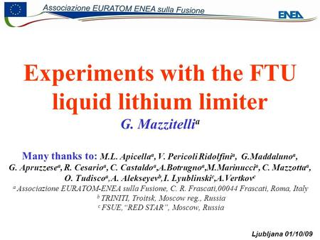 SEWG Meeting G. Mazzitelli Ljubljana 01/10/09 Experiments with the FTU liquid lithium limiter G. Mazzitelli a Many thanks to: M.L. Apicella a, V. Pericoli.