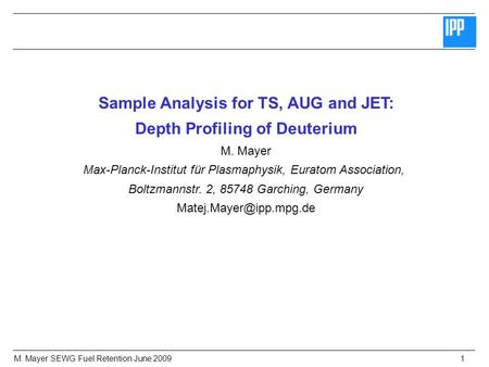 M. Mayer SEWG Fuel Retention June 20091 Sample Analysis for TS, AUG and JET: Depth Profiling of Deuterium M. Mayer Max-Planck-Institut für Plasmaphysik,