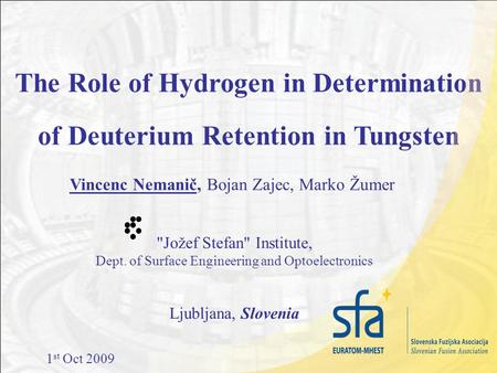 Jožef Stefan Institute, Dept. of Surface Engineering and Optoelectronics The Role of Hydrogen in Determination of Deuterium Retention in Tungsten Vincenc.