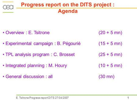 1E. Tsitrone Progress report DITS 27/04/2007 Overview : E. Tsitrone (20 + 5 mn) Experimental campaign : B. Pégourié (15 + 5 mn) TPL analysis program :