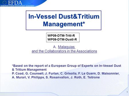 In-Vessel Dust&Tritium Management* 1 *Based on the report of a European Group of Experts on In-Vessel Dust & Tritium Management P. Coad, G. Counsell, J.