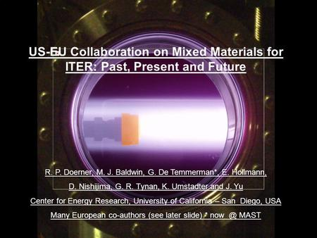 R. Doerner, EU PWI Task Force Meeting, Frascati, Italy, Oct. 27-30, 2008 US-EU Collaboration on Mixed Materials for ITER: Past, Present and Future R. P.