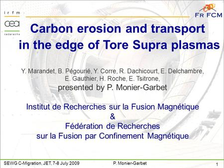 1 SEWG C-Migration, JET, 7-8 July 2009P. Monier-Garbet Carbon erosion and transport in the edge of Tore Supra plasmas Y. Marandet, B. Pégourié, Y. Corre,