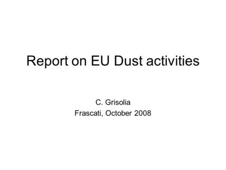Report on EU Dust activities C. Grisolia Frascati, October 2008.