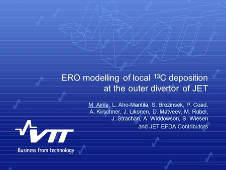 ERO modelling of local 13 C deposition at the outer divertor of JET M. Airila, L. Aho-Mantila, S. Brezinsek, P. Coad, A. Kirschner, J. Likonen, D. Matveev,