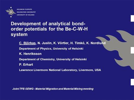 Development of analytical bond- order potentials for the Be-C-W-H system C. Björkas, N. Juslin, K. Vörtler, H. Timkó, K. Nordlund Department of Physics,