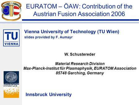 Vienna University of Technology (TU Wien) slides provided by F. Aumayr EURATOM – ÖAW: Contribution of the Austrian Fusion Association 2006 Innsbruck University.