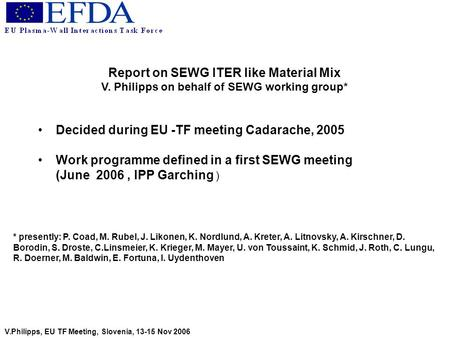 Report on SEWG ITER like Material Mix V. Philipps on behalf of SEWG working group* Decided during EU -TF meeting Cadarache, 2005 Work programme defined.