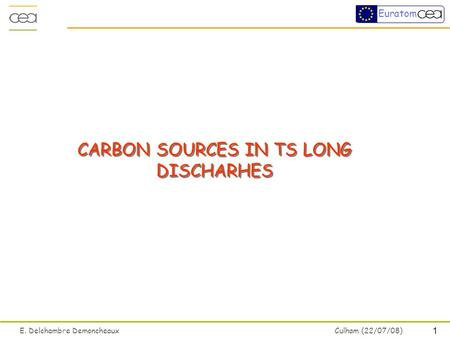 1 E. Delchambre Demoncheaux Culham (22/07/08) Euratom CARBON SOURCES IN TS LONG DISCHARHES.