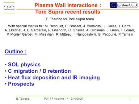 1E. TsitronePWI TF meeting 17-19/10/2005 Euratom Plasma Wall Interactions : Tore Supra recent results E. Tsitrone for Tore Supra team With special thanks.