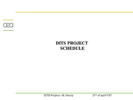 DITS Project – M. Houry 27 th of april Y07 DITS PROJECT SCHEDULE.