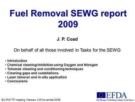 EU-PWI TF meeting, Warsaw, 4-6 November 2009 Fuel Removal SEWG report 2009 J. P. Coad On behalf of all those involved in Tasks for the SEWG Introduction.
